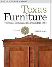 Texas Furniture, Volume Two: The Cabinetmakers and Their Work, 1840–1880