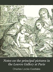 Notes on the Principal Pictures in the Louvre Gallery at Paris PDF