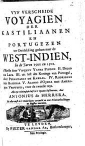 Vyf verscheide voyagien der Kastiliaanen en Portugezen ter ontdekking gedaan naar de West-Indien, in de jaren 1500 en 1501: d'eerste door Vinçent Yanes Pinzon. II. Diego de Lepe. III. uit last des Konings van Portugal, door Peralvares de Kabral. IV. Rodriguez des Bastidas. V. Alonso d'Ojeda met Amerikus Vesputius, voor de tweede reys