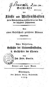 Geschichte der Chemie : seit dem Wiederaufleben der Wissenschaften bis an das Ende des 18 Jehrhunderts... von Johann Friedrich Gmelin