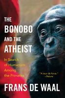 The Bonobo and the Atheist  In Search of Humanism Among the Primates PDF