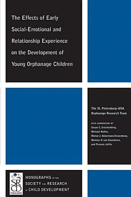 The Effects of Early Social Emotional and Relationship Experience on the Development of Young Orphanage Children