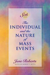 The Individual and the Nature of Mass Events (A Seth Book)
