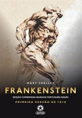 Frankenstein: Primeira versão de 1818: edição comentada bilíngue português - inglês
