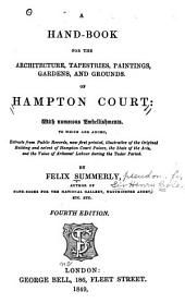 A Hand-book for the Architecture, Tapistries, Paintings, Gardens and Grounds of Hampton Court: By Felix Summerly [pseud.]