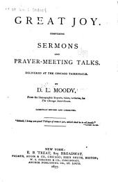 Great Joy: Comprising Sermons and Prayer-meeting Talks. Delivered at the Chicago Tabernacle