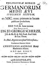 Philosophiae moralis Germanorum medii aevi specimen sextum: ex msc. nunc primum in lucem publicam productum