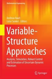 Variable-Structure Approaches: Analysis, Simulation, Robust Control and Estimation of Uncertain Dynamic Processes