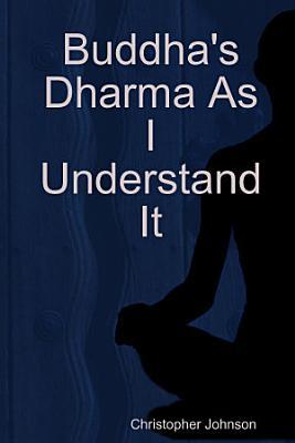 Buddha s Dharma As I Understand It