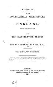 A Treatise on the Ecclesiastical Architecture of England During the Middle Ages: With 10 Plates