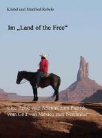 Im  Land of the Free   Eine Reise vom Atlantik zum Pazifik  vom Golf von Mexico zum Nordmeer PDF