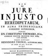 De jure injusto heredipetarum resp. Henningio Thomae. Dissert. denuo recusa
