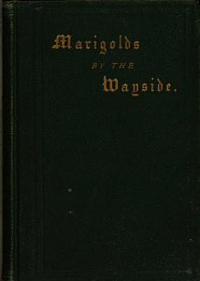 Marigolds by the Wayside  Or  The Prose and Poetry of Life PDF