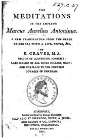 The Meditations of the Emperor Marcus Aurelius Antoninus. A New Translation from the Greek Original; with a Life, Notes,&c. by R. Graves. L.P.