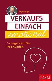 Verkaufs einfach emotional: So begeistern Sie Ihre Kunden!