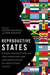Reproductive States: Global Perspectives on the Invention and Implementation of Population Policy