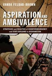 Aspiration and Ambivalence: Strategies and Realities of Counterinsurgency and State-Building in Afghanistan