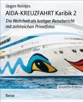 AIDA-KREUZFAHRT Karibik 2: Die Wahrheit als lustiger Reisebericht mit zahlreichen Privatfotos