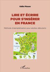 Lire et écrire pour s'insérer en France: Méthode d'alphabétisation pour adultes débutants