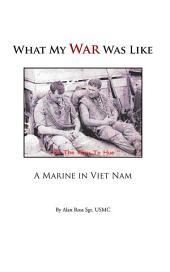 What My War Was Like: A Marine in Viet Nam