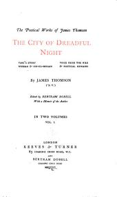 The Poetical Works of James Thomson: The City of Dreadful Night, Vane's Story, Weddah & Om-el-Bonain, Voice from the Nile & Poetical Remains, Volume 1