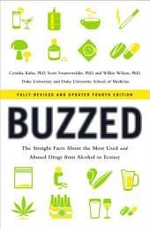 Buzzed: The Straight Facts About the Most Used and Abused Drugs from Alcohol to Ecstasy (Fully Revised and Updated Fourth Edition): Edition 4