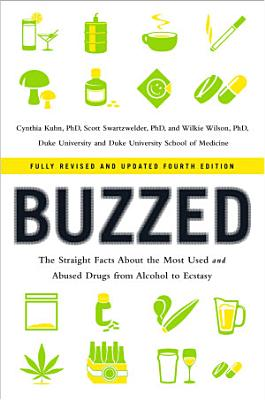 Buzzed  The Straight Facts About the Most Used and Abused Drugs from Alcohol to Ecstasy  Fully Revised and Updated Fourth Edition