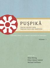 Puspika: Tracing Ancient India Through Texts and Traditions: Contributions to Current Research in Indology Volume I