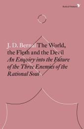 The World, the Flesh and the Devil: An Enquiry into the Future of the Three Enemies of the Rational Soul