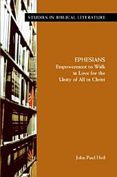 Ephesians: Empowerment to Walk in Love for the Unity of All in Christ