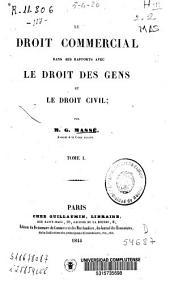Le droit commercial dans ses rapports avec le droit des gens et le droit civil: Volume1