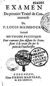 """Examen du premier traité de controverse du P. Louis Maimbourg, intitulé : """"Méthode pacifique pour ramener sans dispute les protestans à la vraie foi sur le point de l'Eucharistie"""". [Par Théodore Maimbourg]"""