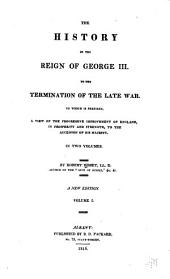 The history of the reign of George III to the termination of the late war: to which is prefixed a view of the progressive improvement of England, in prosperity and strength, to the accession of his Majesty, Volume 1