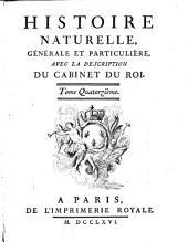 Histoire naturelle, générale et particuliére, avec la description du cabinet du Roi. Tome premier \- quinzième!: 14