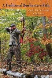 A Traditional Bowhunter's Path: Lessons and Adventures at Full Draw