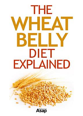 The Wheat Belly Diet Explained