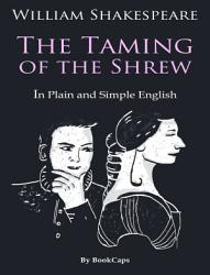 The Taming Of The Shrew In Plain And Simple English A Modern Translation  Book PDF