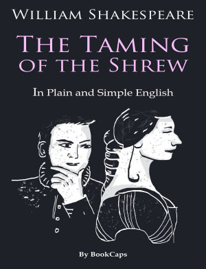 The Taming of the Shrew In Plain and Simple English  A Modern Translation