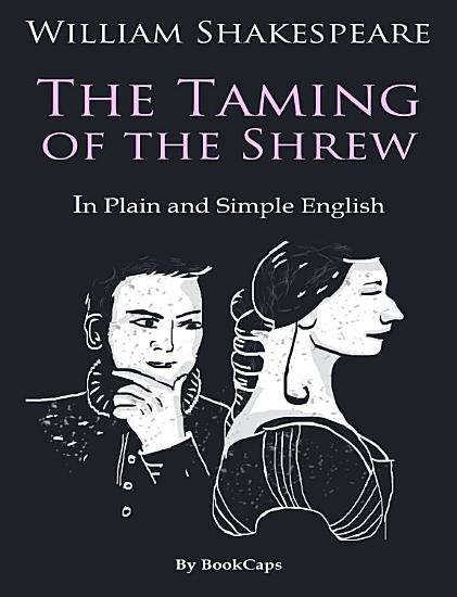 The Taming of the Shrew In Plain and Simple English  A Modern Translation  PDF