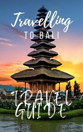 Bali Travel Guide 2017: Must-see attractions, wonderful hotels, excellent restaurants, valuable tips and so much more!