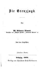 Die Grenzjagd: Von W. Gilmore Simms. Aus dem Englischen, Band 5