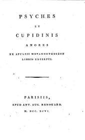 Psyches et Cupidinis amores ex Apuleii Metamorphoseon libris excerpti