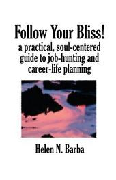 Follow Your Bliss!: A Practical, Soul-Centered Guide to Job-Hunting and Career-Life Planning