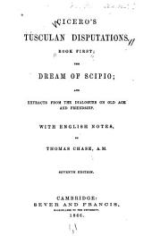 Tusculan disputations, book first ; the dreams of Scipio: and extracts from the dialogues on old age and friendship