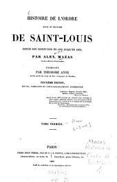 Histoire de l'ordre royal et militaire de Saint-Louis depuis son institution en 1693 jusqu'en 1830: Terminée par Théodore Anne, Volume1