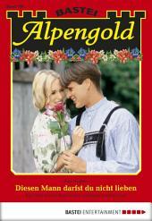 Alpengold - Folge 180: Diesen Mann darfst du nicht lieben