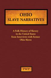 Ohio Slave Narratives: A Folk History of Slavery in the United States from Interviews with Former Slaves