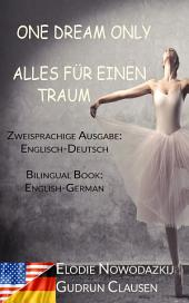 Alles fuer einen Traum & One Dream Only (Zweisprachige Ausgabe: Englisch-Deutsch): Bilingual Book: English/German