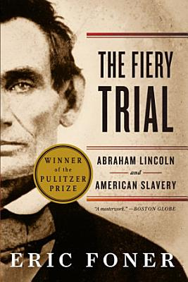 The Fiery Trial  Abraham Lincoln and American Slavery PDF