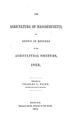 The Agriculture of Massachusetts as Shown in Returns of the Agricultural Societies PDF